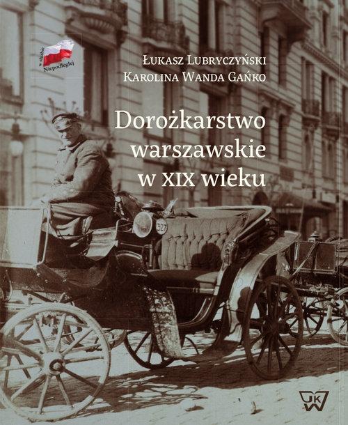Dorożkarstwo warszawskie w XIX wieku Lubryczyński Łukasz, Gańko Karolina W.