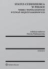 Status cudzoziemca w Polsce wobec współczesnych wyzwań międzynarodowych Pudzianowska Dorota