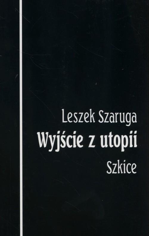 Wyjście z utopii Szaruga Leszek