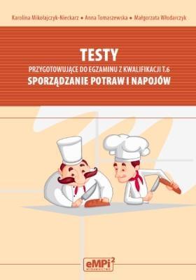 Testy przygotowujące do egzaminu z kwalifikacji T.6 Sporządzanie potraw i napojów Mikołajczyk-Nieckarz Karolina, Tomaszewska Anna,Włodarczyk Małgorzata