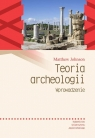 Teoria archeologii. Wprowadzenie Matthew Johnson