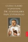 Cuda i łaski za przyczyną św. Stanisława Papczyńskiego Stankiewicz Adam
