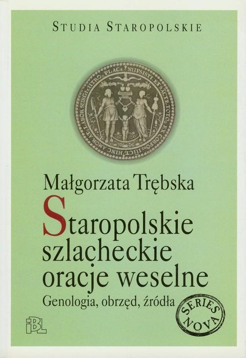 Staropolskie szlacheckie oracje weselne Trębska Małgorzata