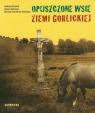 Opuszczone wsie ziemi gorlickiej Piecuch Andrzej, Harkawy Adam, Janowska-Harkawy Mariola