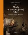 Moda w przedwojennej Polsce Codzienna, sportowa, wieczorowa Sieradzka Anna