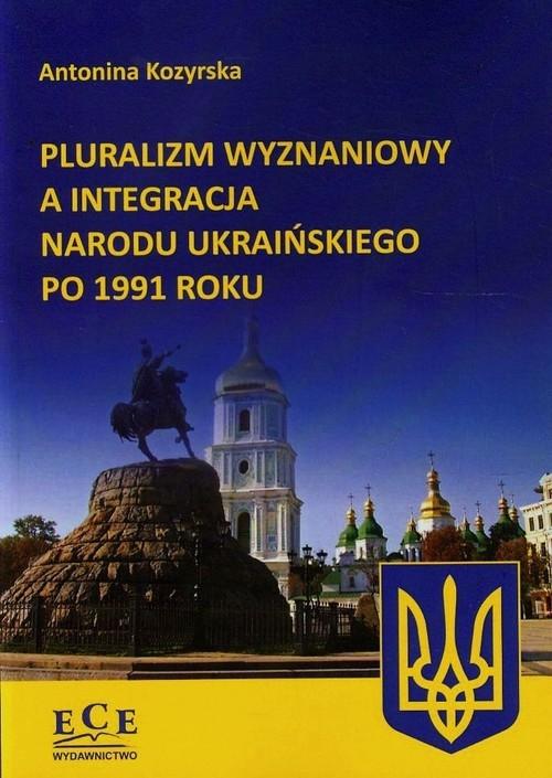 Pluralizm wyznaniowy a integracja narodu ukraińskiego po 1991 roku Kozyrska Antonina