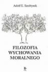 Filozofia wychowania moralnego Szołtysek Adolf E.