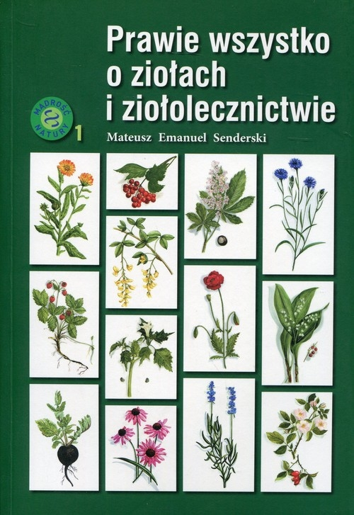 Prawie wszystko o ziołach i ziołolecznictwie (Uszkodzona okładka) Senderski Mateusz Emanuel