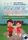 Rozwijam się śpiewająco. Piosenki z zabawami +CD Ludkiewicz Eliza, Ludkiewicz Bartosz J.