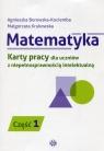 Matematyka Karty pracy dla uczniów z niepełnosprawnością intelektualną Część 1