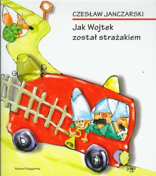 Jak Wojtek został strażakiem Janczarski Czesław