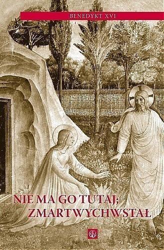 Nie ma go tutaj Zmartwychwstał Benedykt XVI