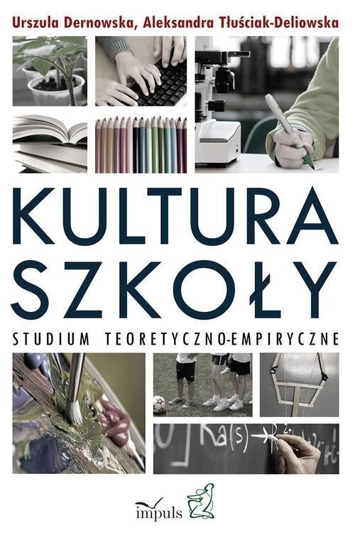 Kultura szkoły Dernowska Urszula, Tłuściak-Deliowska Aleksandra