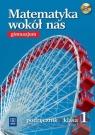 Matematyka wokół nas 1 Podręcznik z płytą CD gimnazjum Duvnjak Ewa, Kokiernak-Jurkiewicz Ewa, Wójcicka Maria