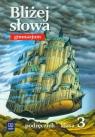 Bliżej słowa 3 Język polski Podręcznik do kształcenia literackiego kulturowego i językowego