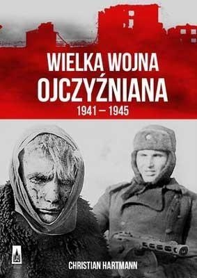 Wielka Wojna Ojczyźniana 1941-1945 Hartmann Christian