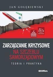 Zarządzanie kryzysowe na szczeblu samorządowym Gołębiewski Jan