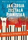 Jak Zosia została pianistką Nauka gry na fortepianie cz. 1. Strzykowska Maria