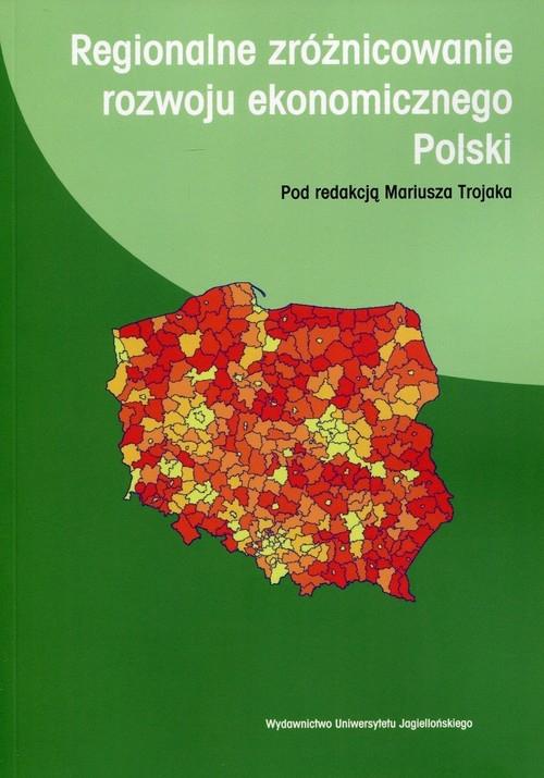 Regionalne zróżnicowanie rozwoju ekonomicznego Polski Opracowanie zbiorowe
