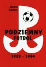 Podziemny futbol 1939-1944 Kulesza Juliusz