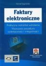 Faktury elektroniczne + CD Praktyczny instruktaż wdrożenia. Wzorcowa Spychalski Michał