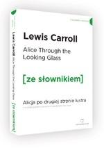 Through the Looking-Glass / Alicja po drugiej stronie lustra (ze słownikiem) Carroll Lewis