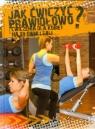 Jak ćwiczyć prawidłowo?<br />Ćwiczenia dla kobiet na siłowni i Sali