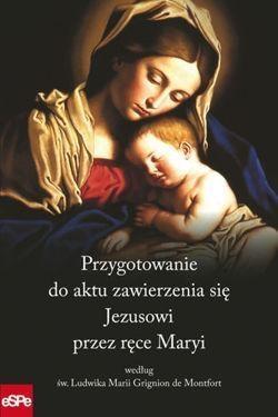 Przygotowanie do aktu zawierzenia się Jezusowi przez ręce Maryi według św. Ludwika Marii Grignion de Montfort