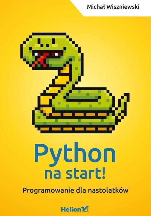 Python na start! Programowanie dla nastolatków Wiszniewski Michał