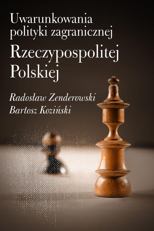 Uwarunkowania polityki zagranicznej Rzeczypospolitej Polskiej Zenderowski Radosław, Koziński Bartosz