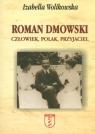 Roman Dmowski. Człowiek, Polak, Przyjaciel  Wolikowska Izabella