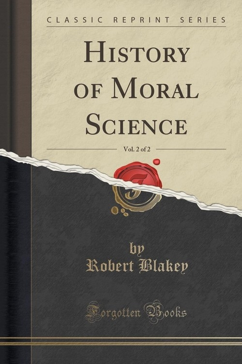 History of Moral Science, Vol. 2 of 2 (Classic Reprint) Blakey Robert