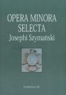 Opera minora selecta Josephi Szymański