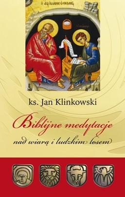 Biblijne medytacje nad wiarą i ludzkim losem Ks. Jan Klinowski