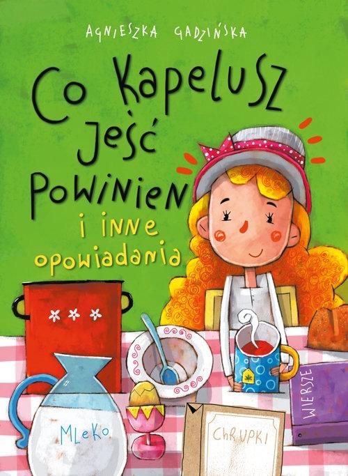 Co kapelusz jeść powinien i inne opowiadania Gadzińska Agnieszka