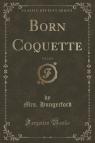 Born Coquette, Vol. 3 of 3 (Classic Reprint)