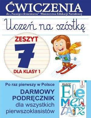 Uczeń na szóstkę. Zeszyt 7 dla klasy 1. Ćwiczenia do `Naszego Elementarza` (MEN) Anna Wiśniewska