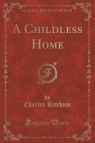 A Childless Home (Classic Reprint)