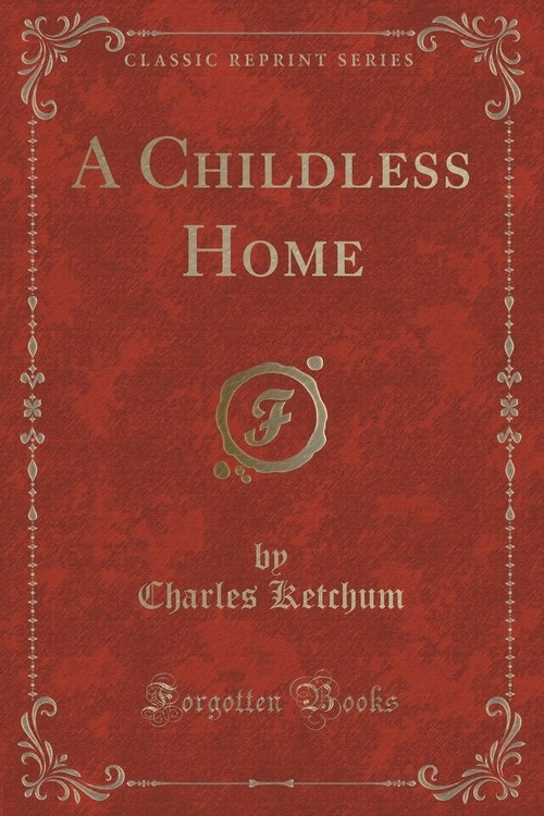 A Childless Home (Classic Reprint) Ketchum Charles
