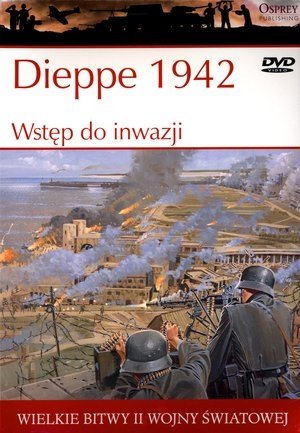 Wielkie bitwy II wojny światowej. Dieppe 1942. Wstęp do inwazji + DVD Ken Ford