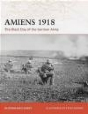Amiens 1918 Black Day of German Army (C. #197) Alistair McCluskey, A Mccluskey