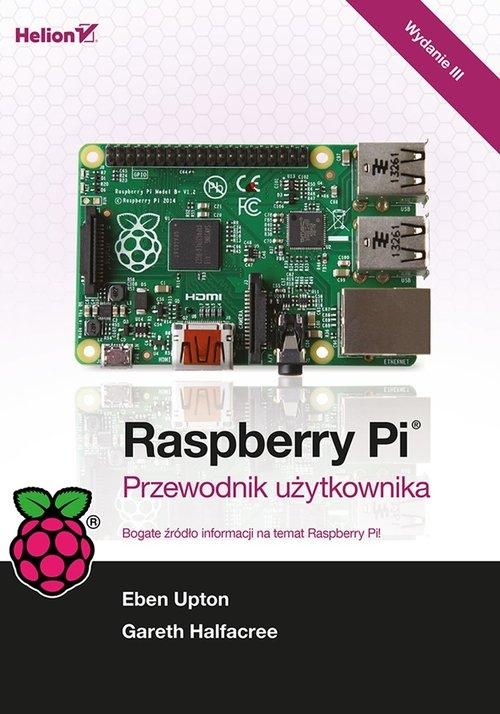 Raspberry Pi. Przewodnik użytkownika Upton Eben, Halfacree Gareth
