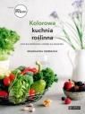 Kolorowa kuchnia roślinna. Uczta dla podniebienia i zdrowie dla organizmu Magdalena Gembacka