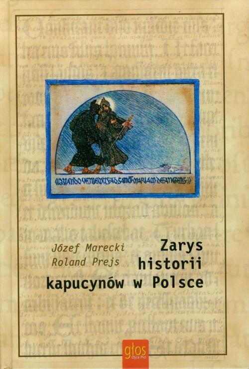 Zarys historii kapucynów w Polsce Marecki Józef, Prejs Roland