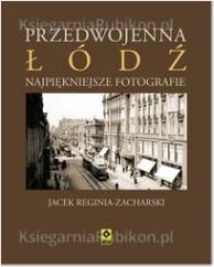 Przedwojenna Łódź Najpiękniejsze fotografie (Uszkodzona okładka) Reginia-Zacharski Jacek