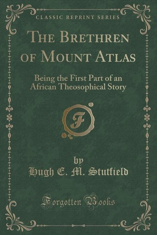 The Brethren of Mount Atlas Stutfield Hugh E. M.