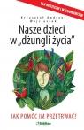 Nasze dzieci w dżungli życiaJak pomóc im przetrwać? Wojcieszek Krzysztof Andrzej