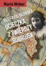 Józefa Lis-Błońska Ucieczka z Twierdzy