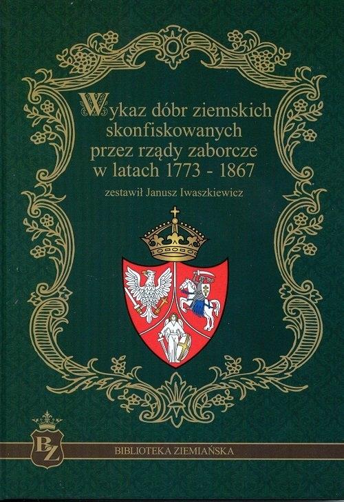 Wykaz dóbr ziemskich skonfiskowanych przez rządy zaborcze w latach 1773-1867 Iwaszkiewicz Janusz