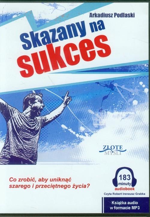 Skazany na sukces (Audiobook) Podlaski Arkadiusz